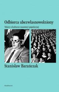 stanislaw-baranczak-ubezwlasnowolnienie-odbiorcy