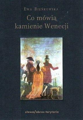 Ewa Bieńkowska, Co mówią kamienie Wenecji, eseje o sztuce, słowo obraz terytoria, Niezła sztuka