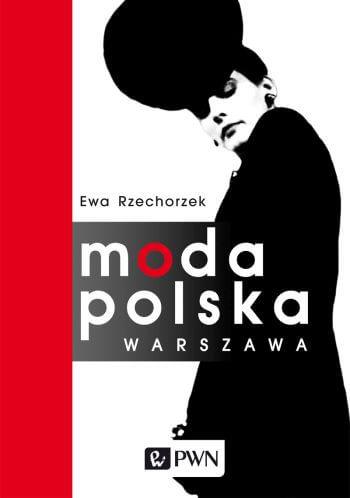 Ewa Rzechorzek, Moda Polska Warszawa, ksiązka, wydawnictwo pwn, Niezła sztuka