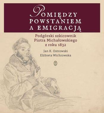 Pomiędzy powstaniem a emigracją. Podgórski szkicownik Piotra Michałowskiego, książka, Niezła sztuka