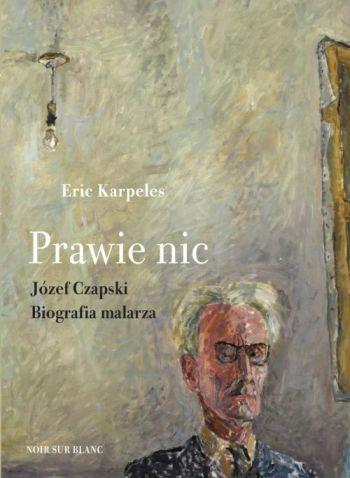 Józef Czapski, Prawie nic, biografia malarza, książka, Niezła sztuka