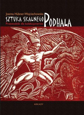 Sztuka skalnego Podhala, przewodnik dla kolekcjonerów, książka, wydawnictwo Arkady, Niezła sztuka