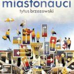 Tytus Brzozowski, Miastonauci, Niezła sztuka