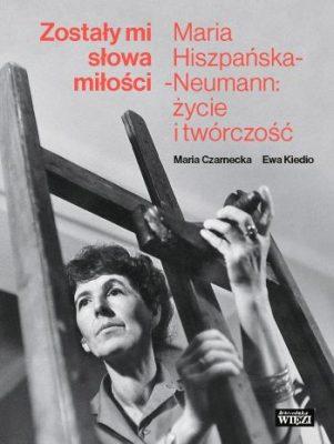 Został mi słowa miłości, Maria Hiszpańska-Neumann życie i twórczość, biografia artystki, książka, Niezła sztuka