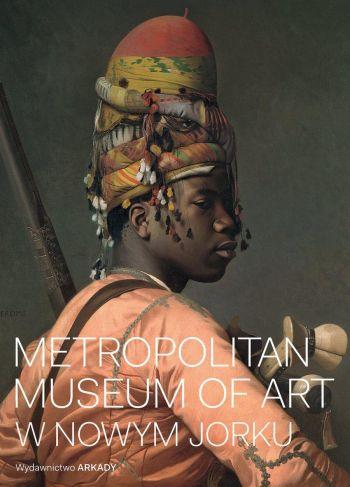 Metropolitan Museum of Art w Nowym Jorku, album o sztuce, wydawnictwo Arkady, książki o sztuce, niezła sztuka