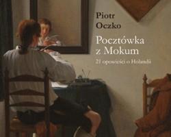 Piotr Oczko, Pocztówka z Mokum. 21 opowieści o Holandii, miesięcznik ZNAK, niezła sztuka